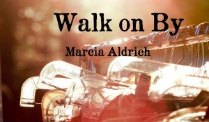 Walk on By, by Marcia Aldrich