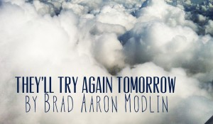 They'll Try Again Tomorrow, by Brad Aaron Modlin