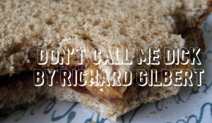 Don't Call Me Dick, by Richard Gilbert