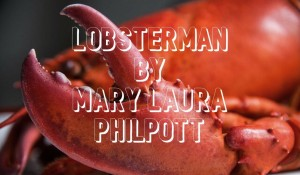 Lobsterman, by Mary Laura Philpott