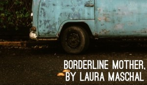 Borderline Mother, by Laura Maschal