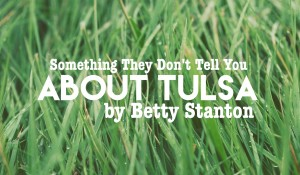 Something They Don't Tell You About Tulsa, by Betty Stanton