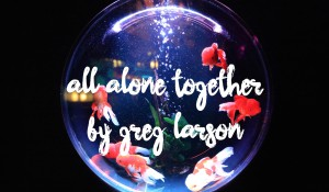 All Alone Together, by Greg Larson