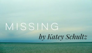 MISSING, by Katey Schultz