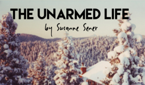 The Unarmed Life, by Susanne Sener