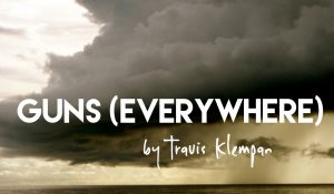 Guns (Everywhere), by Travis Klempan