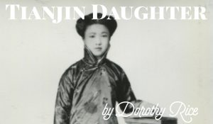 Tianjin Daughter, by Dorothy Rice