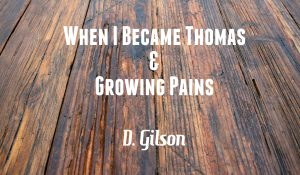 When I Became Thomas & Growing Pains, by D. Gilson