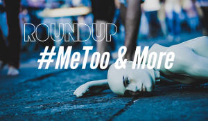 Roundup: #MeToo and More