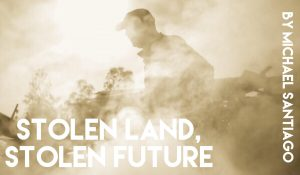 Stolen Land, Stolen Future, by Michael Santiago