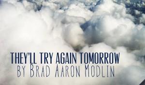 They'll Try Again Tomorrow, by Brad Aaron Modlin