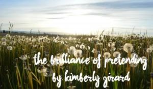 The Brilliance of Pretending, by Kimberly Girard