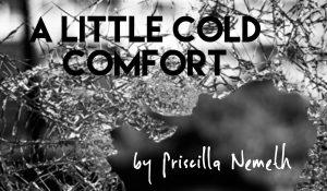 A Little Cold Comfort, by Priscilla Nemeth