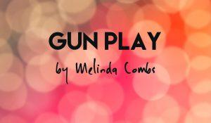 Gun Play, by Melinda J. Combs