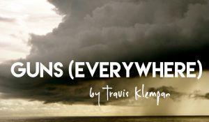Guns (Everywhere), by Travis Klempan